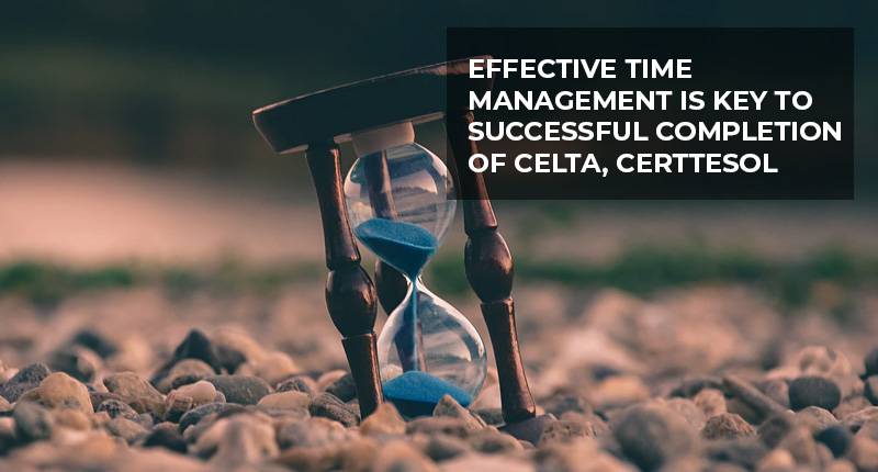 Time management during CELTA and CertTESOL course